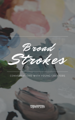 Broad Strokes: Conversations with Young Creators